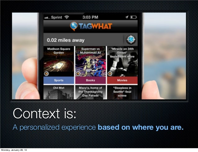 Context is:         A personalized experience based on where you are.Monday, January 28, 13