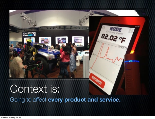 Context is:         Going to affect every product and service.Monday, January 28, 13