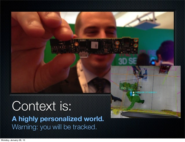 Context is:         A highly personalized world.         Warning: you will be tracked.Monday, January 28, 13