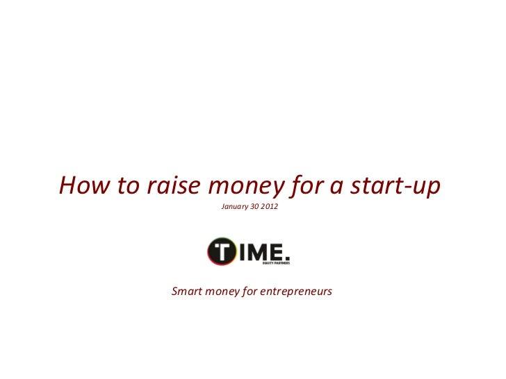 How to raise money for a start-up                  January 30 2012         Smart money for entrepreneurs