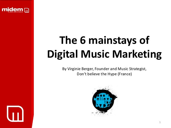 The 6 mainstays ofDigital Music Marketing   By Virginie Berger, Founder and Music Strategist,            Dont believe the ...