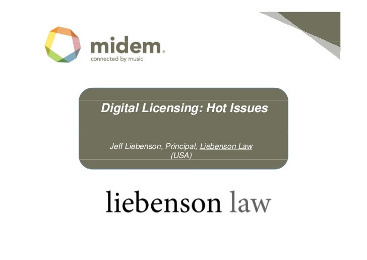 Digital Licensing: Hot Issues Jeff Liebenson, Principal, Liebenson Law                  (                  (USA) )