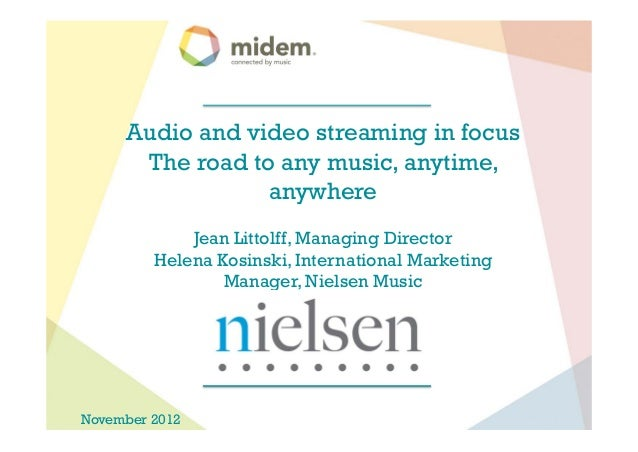 Audio and video streaming in focus      The road to any music, anytime,                 anywhere             Jean Littolff...