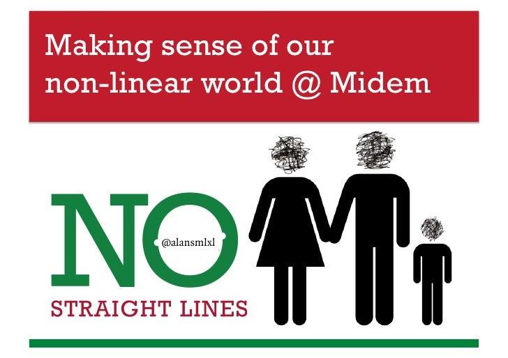 Making sense of ournon-linear world @ Midem       @alansmlxl