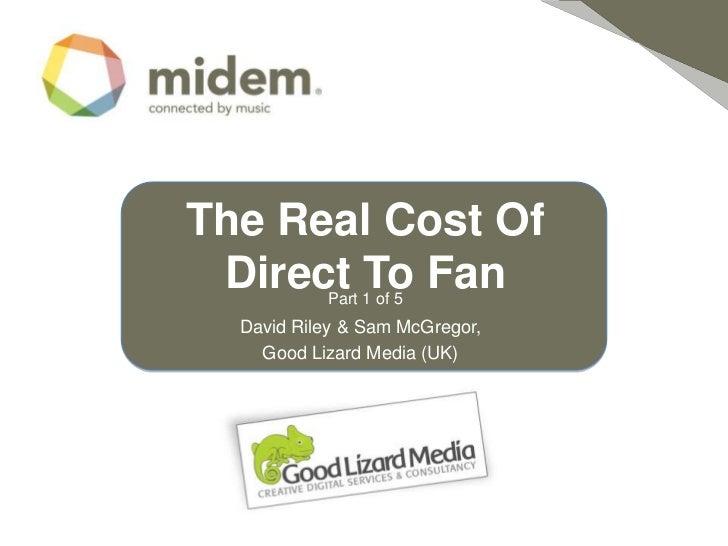 The Real Cost Of Direct To Fan<br />Part 1 of 5<br />David Riley & Sam McGregor, <br />Good Lizard Media (UK)<br />Insert ...