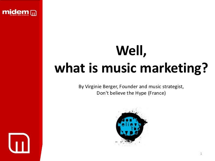 Well,what is music marketing?   By Virginie Berger, Founder and music strategist,            Dont believe the Hype (France...
