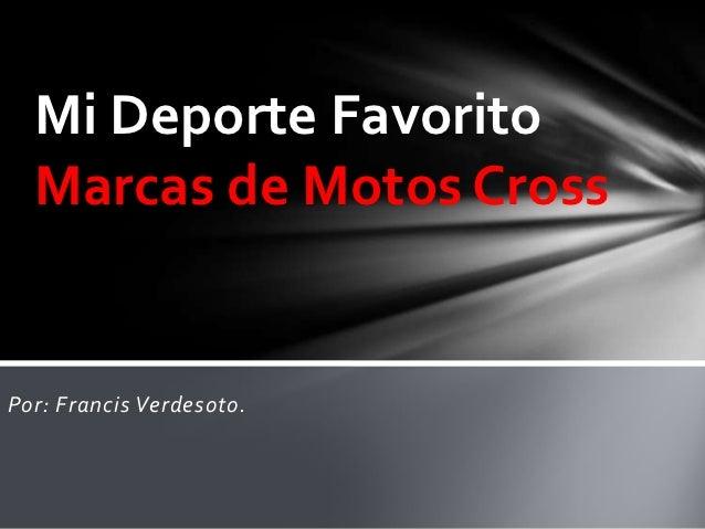 Mi Deporte Favorito  Marcas de Motos CrossPor: Francis Verdesoto.
