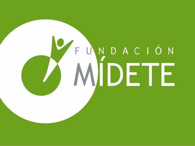 Acerca de:Fundación Mídete es una asociación civil sin fines de lucro, quetrabaja para convertirse en el principal motor c...
