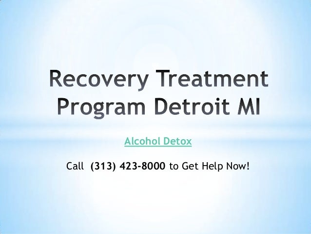 Alcohol Detox Call (313) 423-8000 to Get Help Now!