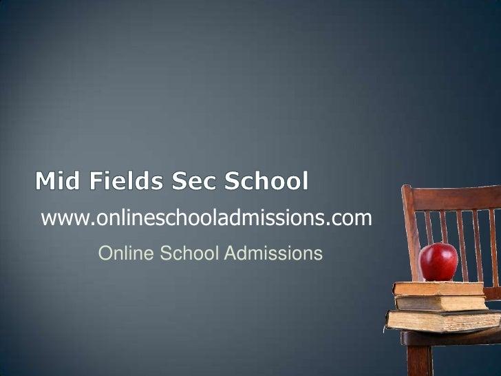 Mid Fields Sec School<br />www.onlineschooladmissions.com<br />Online School Admissions<br />