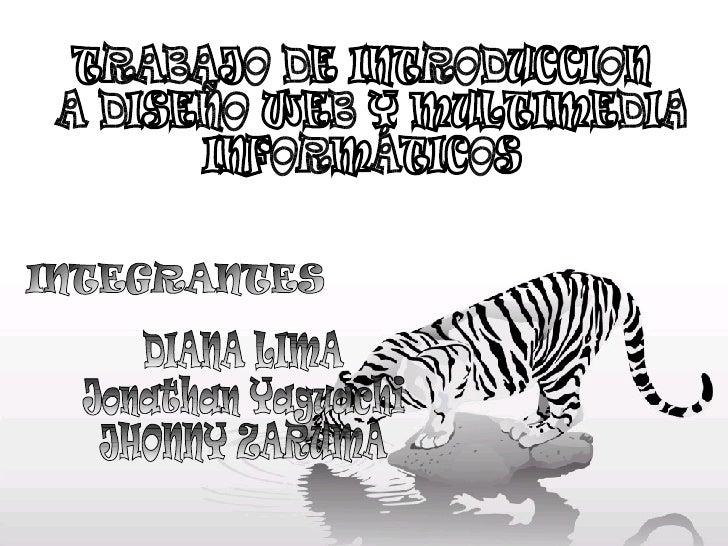 INTEGRANTES TRABAJO DE INTRODUCCION A DISEÑO WEB Y MULTIMEDIA INFORMÁTICOS DIANA LIMA Jonathan Yaguachi  JHONNY ZARUMA