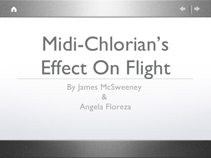 Midi-Chlorian's Effect On Flight <ul><li>By James McSweeney  </li></ul><ul><li>&  </li></ul><ul><li>Angela Floreza </li></ul>