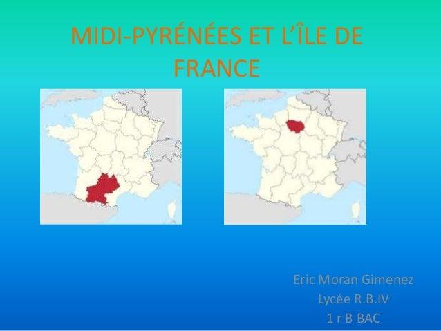MIDI-PYRÉNÉES ET L'ÎLE DE        FRANCE                  Eric Moran Gimenez                       Lycée R.B.IV            ...