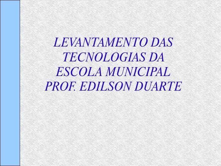 LEVANTAMENTO DAS TECNOLOGIAS DA ESCOLA MUNICIPAL PROF. EDILSON DUARTE