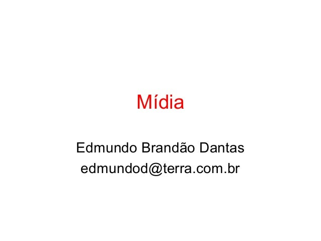 Mídia Edmundo Brandão Dantas edmundod@terra.com.br