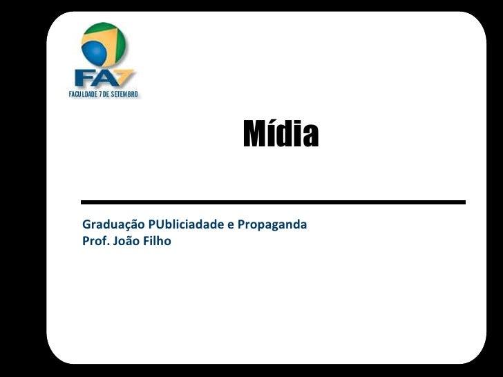 Mídia<br />GraduaçãoPUbliciadade e Propaganda<br />Prof. João Filho<br />