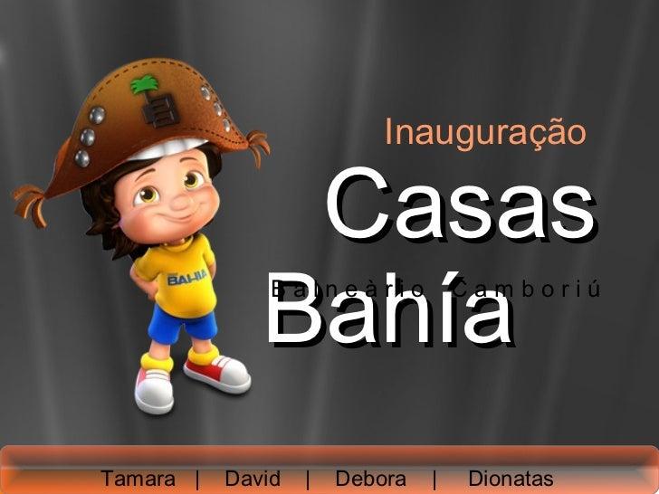Inauguração               Casas              Bahía               Balneàrio            CamboriúTamara |   David   |   Debor...