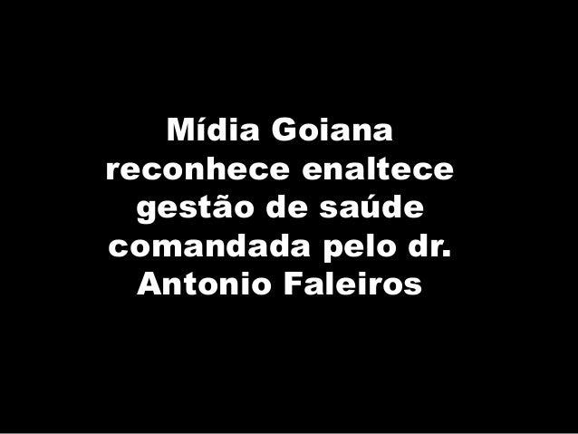 Mídia Goiana reconhece enaltece gestão de saúde comandada pelo dr. Antonio Faleiros