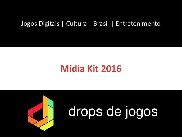 Mídia Kit 2016 Jogos Digitais | Cultura | Brasil | Entretenimento drops de jogos