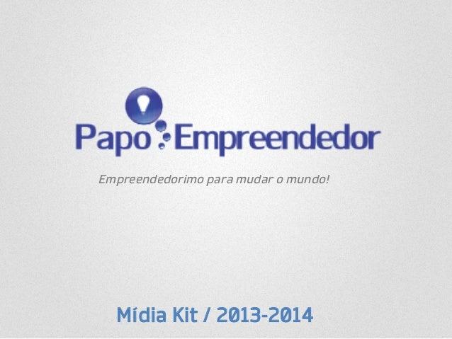 Empreendedorimo para mudar o mundo!  Mídia Kit / 2013-2014