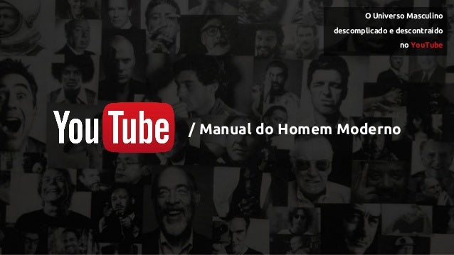 / Manual do Homem Moderno O Universo Masculino descomplicado e descontraído no YouTube