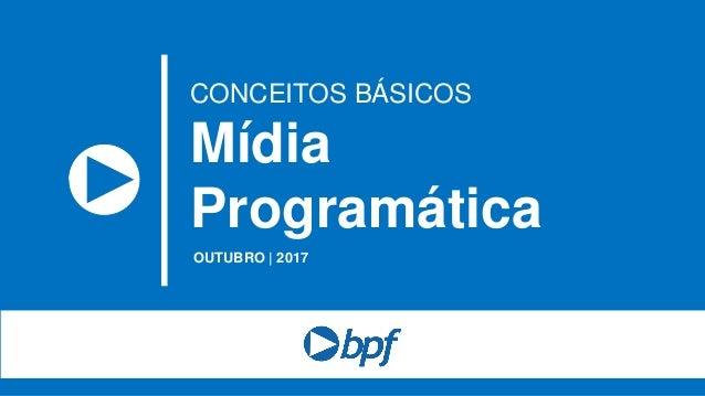 OUTUBRO | 2017 CONCEITOS BÁSICOS Mídia Programática