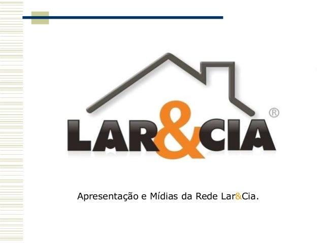 Apresentação e Mídias da Rede Lar&Cia.
