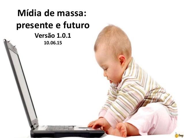 Mídia de massa: presente e futuro Versão 1.0.1 10.06.15