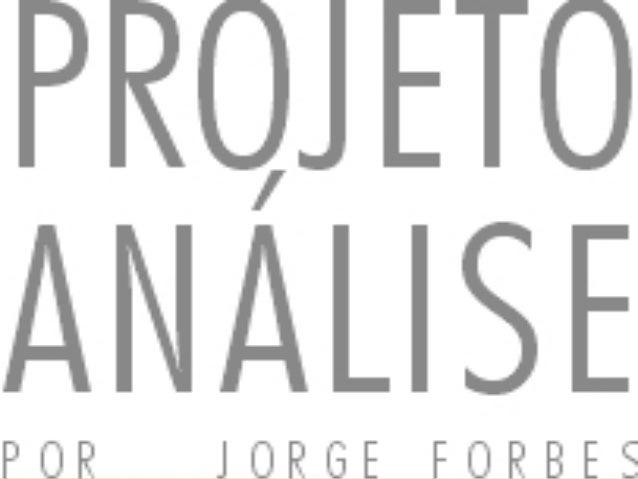 PSICANÁLISE          VERSUS   SOCIEDADE DE CONTROLEPROJETO ANÁLISEPOR JORGE FORBES