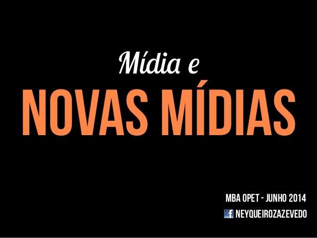Mídia e novas mídias mba opet - junho 2014 NEYQUEIROZazevedo