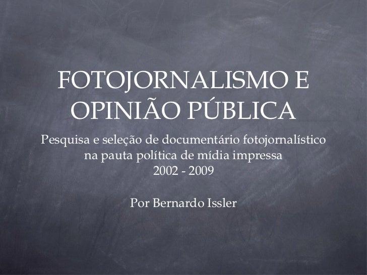 FOTOJORNALISMO E OPINIÃO PÚBLICA <ul><li>Pesquisa e seleção de documentário fotojornalístico na pauta política de mídia im...