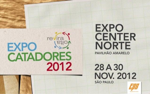 EXPO Catadores 2012É um evento de negócios, troca de experiências, disseminação deconhecimentos e tecnologias para a gestã...
