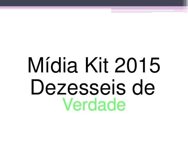 Dezesseis de Verdade Mídia Kit 2015