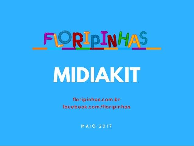 MIDIAKIT floripinhas.com.br facebook.com/floripinhas M A I O 2 0 1 7