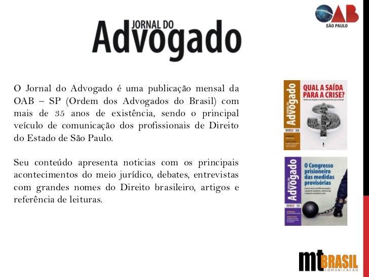 O Jornal do Advogado é uma publicação mensal daOAB – SP (Ordem dos Advogados do Brasil) commais de 35 anos de existência, ...