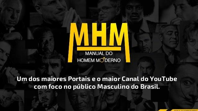 2016 MÍDIA KIT MÍDIA KIT 2016 MHM é um dos maiores blogs voltados ao público Masculino no Brasil.