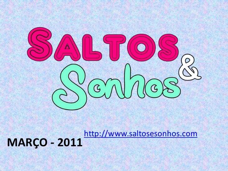 http://www.saltosesonhos.com<br />MARÇO - 2011<br />