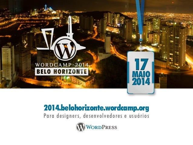 2014.belohorizonte.wordcamp.org Para designers, desenvolvedores e usuários