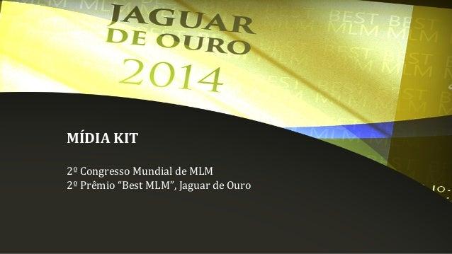 """MÍDIA KIT 2º Congresso Mundial de MLM 2º Prêmio """"Best MLM"""", Jaguar de Ouro"""