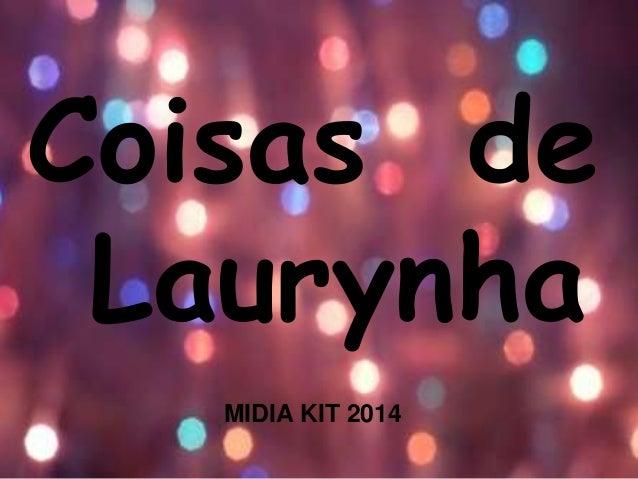 Coisas de  Laurynha  MIDIA KIT 2014