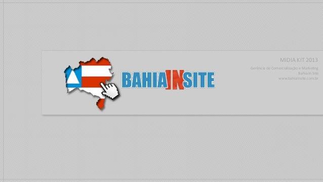 MIDIA KIT 2013 Gerência de Comercialização e Marketing Bahia In Site www.bahiainsite.com.br