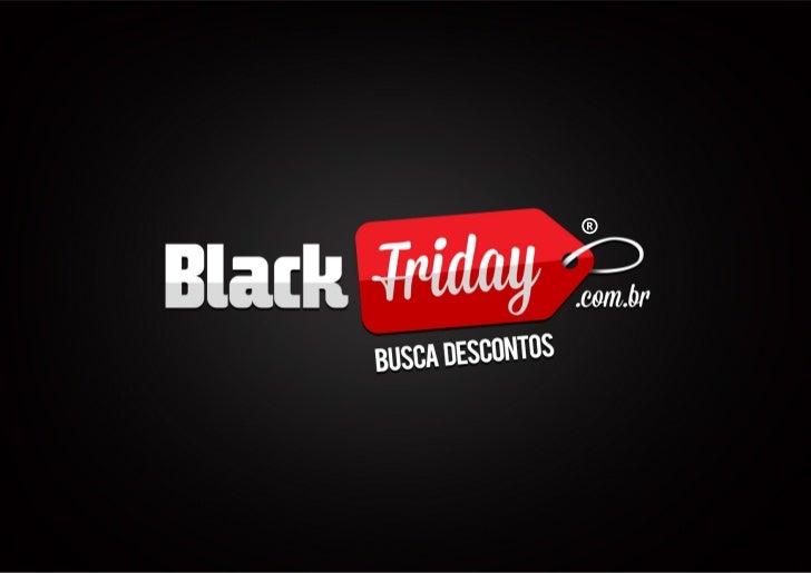 O BLACK FRIDAY BRASIL DE 2011     QUEBROU RECORDE DE VENDASNA HISTÓRIA DO E-COMMERCE BRASILEIRO.