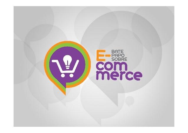 O que é o Bate Papo? Bate-Papo Sobre E-commerce é um evento que tem o objetivo de desenvolver o comercio eletrônico no Bra...