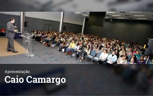 Apresentação Caio Camargo