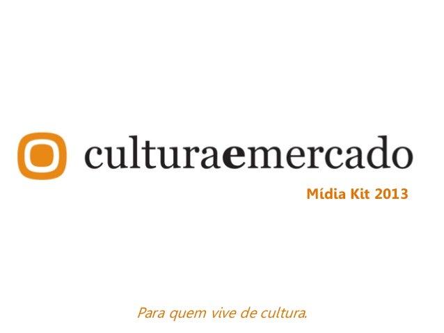 Para quem vive de cultura.Mídia Kit 2013