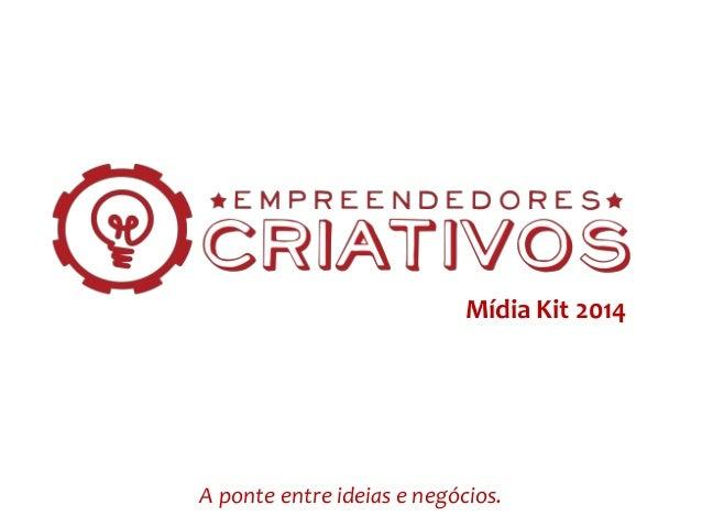 A ponte entre ideias e negócios. Mídia Kit 2014