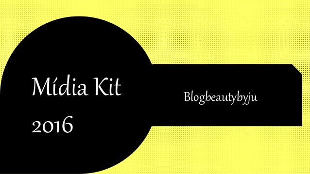 Mídia Kit 2016 Blogbeautybyju