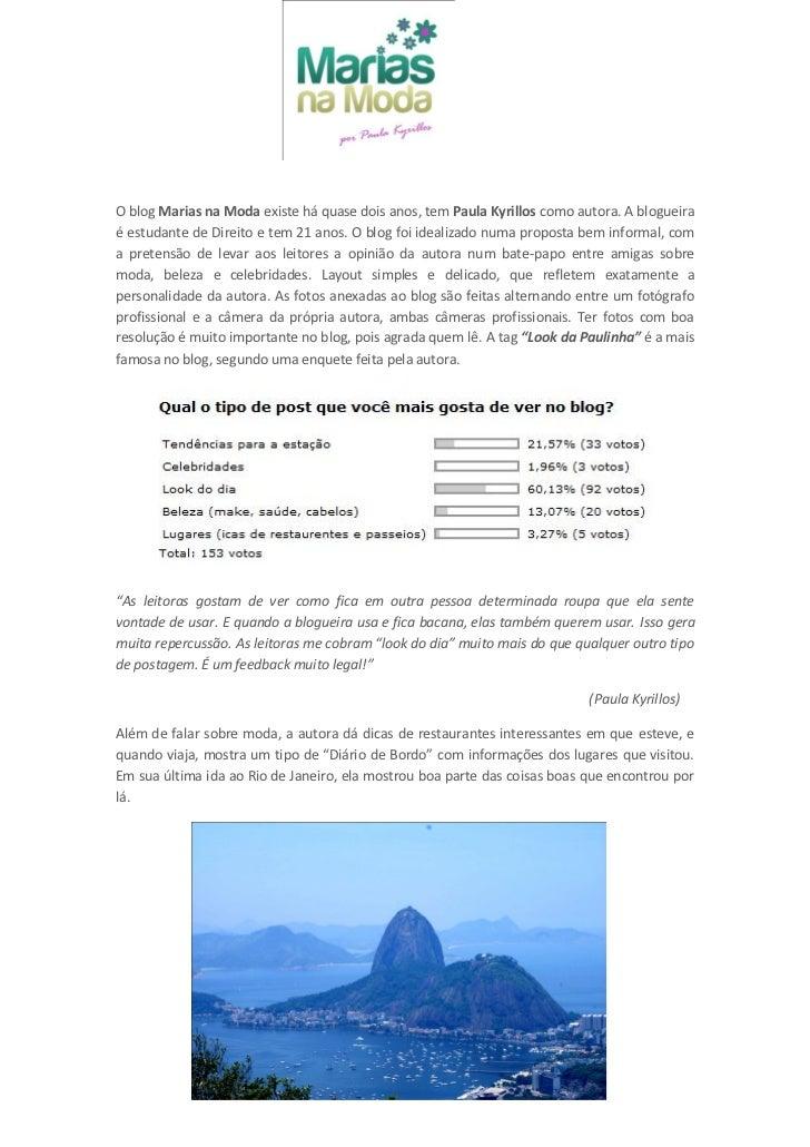 O blog Marias na Moda existe há quase dois anos, tem Paula Kyrillos como autora. A blogueiraé estudante de Direito e tem 2...