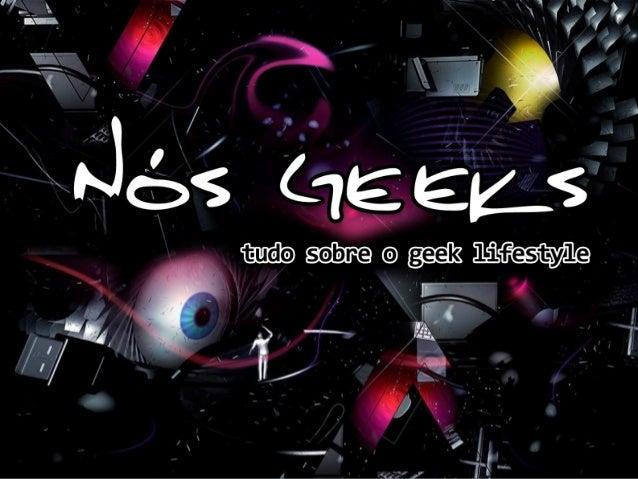 O Nós Geeks (www.nosgeeks.com.br) é um site que publica notícias,colunas, reviews, previews, podcasts sobre a cultura geek...