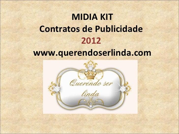 MIDIA KIT  Contratos de Publicidade  2012  www.querendoserlinda.com